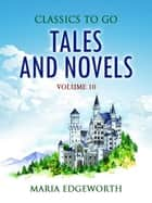 Tales and Novels — Volume 10 ebook by Maria Edgeworth