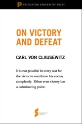 "On Victory and Defeat - From ""On War"" ebook by Carl von Clausewitz,Michael Eliot Howard,Peter Paret"