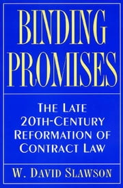 Binding Promises: The Late 20th Century Reformation of Contract Law ebook by Slawson, W. David