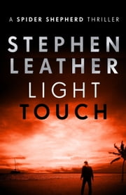 Light Touch - The 14th Spider Shepherd Thriller ebook by Stephen Leather