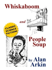 Whiskaboom and People Soup ebook by Alan Arkin
