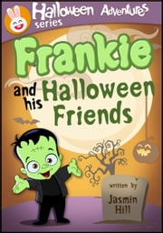 Frankie and His Halloween Friends: Picture Books For Children About Halloween ebook by Jasmin Hill