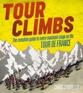 Tour Climbs: The complete guide to every mountain stage on the Tour de France ebook by Chris Sidwells