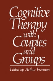 Cognitive Therapy with Couples and Groups ebook by Arthur Freeman