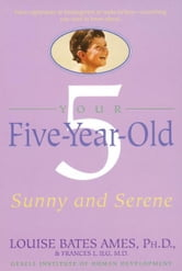 Your Five-Year-Old - Sunny and Serene ebook by Louise Bates Ames