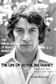 The Importance of Being Ernest: The Life of Actor Jim Varney (Stuff that Vern doesn't even know) ebook by Justin Lloyd