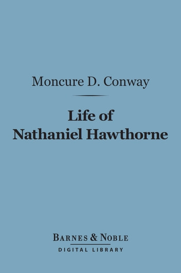 Life of Nathaniel Hawthorne (Barnes & Noble Digital Library) ebook by Moncure  D. Conway