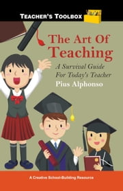 The Art of Teaching: A Survival Guide for Today's Teacher ebook by Pius Alphonso