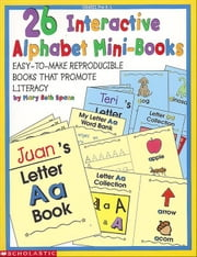 26 Interactive Alphabet Mini-Books: Easy-to-Make Reproducible Books That Promote Literacy ebook by Spann, Mary Beth