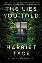 The Lies You Told ebook by Harriet Tyce