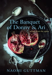 The Banquet of Donny and Ari ebook by Naomi Guttman