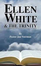 Ellen White and the Trinity ebook by Jan Voerman