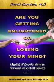 Are You Getting Enlightened or Losing Your Mind?: A Psychiatrist's Guide for Mastering Paranormal and Spiritual Experience. ebook by Gersten, David