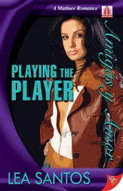 Playing the Player ebook by Lea Santos