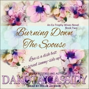 Burning Down the Spouse audiobook by Dakota Cassidy