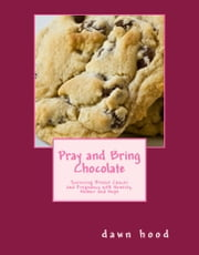 Pray and Bring Chocolate ebook by Dawn Hood