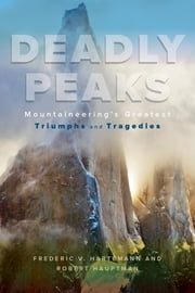 Deadly Peaks - Mountaineering's Greatest Triumphs and Tragedies ebook by Robert Hauptman,Frederic V. Hartemann
