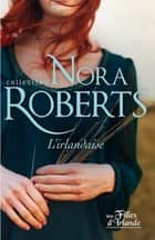 L'irlandaise ebook by Nora Roberts