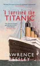The Loss of the Titanic: I Survived the Titanic - I Survived the Titanic ebook by Lawrence Beesley