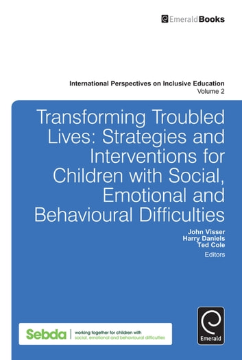 Transforming Troubled Lives - Strategies and Interventions for Children with Social, Emotional and Behavioural Difficulties ebook by John Visser