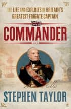 Commander - The Life and Exploits of Britain's Greatest Frigate Captain eBook by Stephen Taylor