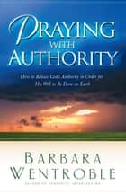 Praying with Authority ebook by Barbara Wentroble