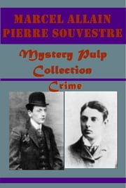 Complete Mystery Pulp Crime Anthologies ebook by Marcel Allain,Pierre Souvestre