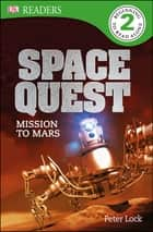 DK Readers L2: Space Quest: Mission to Mars ebook by Peter Lock