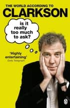 Is It Really Too Much To Ask? ebook by Jeremy Clarkson
