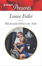Blackmailed Down the Aisle 電子書 by Louise Fuller