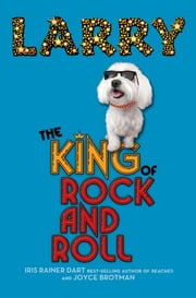 Larry: The King of Rock and Roll ebook by Iris Rainer Dart,joyce brotman