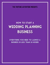 How To Start A Wedding Planning Business ebook by Holland Clark