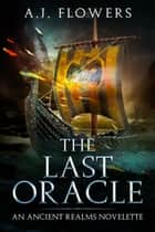 The Last Oracle ebook by A.J. Flowers