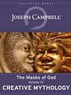 Creative Mythology ebook by Joseph Campbell, Kudler David