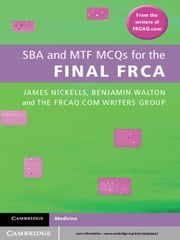 SBA and MTF MCQs for the Final FRCA ebook by FRCAQ.COM Writers Group, Bristol National Health Service Trust,Dr James Nickells,Dr Benjamin Walton