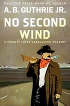 No Second Wind ebook by A. B. Guthrie Jr.