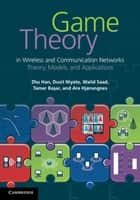 Game Theory in Wireless and Communication Networks ebook by Zhu Han,Dusit Niyato,Walid Saad,Tamer Başar,Are Hjørungnes
