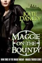 Maggie on the Bounty ebook by Kate Danley