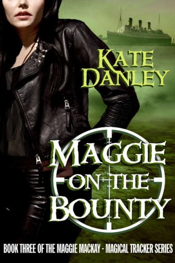 Maggie on the Bounty - Maggie MacKay: Magical Tracker, #3 ebook by Kate Danley