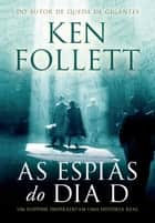 As espiãs do Dia D ebook de Ken Follett