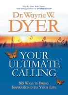 Your Ultimate Calling ebook by Wayne W. Dyer, Dr.