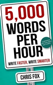 5,000 Words Per Hour - Write Faster, Write Smarter ebook by Chris Fox