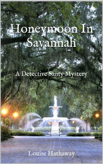 Honeymoon In Savannah: A Detective Santy Mystery ebook by Louise Hathaway