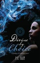 Divine By Choice ekitaplar by P.C. Cast