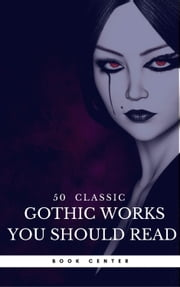 50 Classic Gothic Works You Should Read (Book Center) - Dracula, Frankenstein, The Black Cat, The Picture Of Dorian Gray... ebook by Oscar Wilde, Edgar Allan Poe, Charles Dickens,...