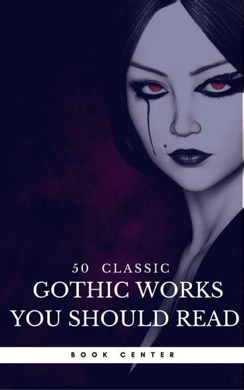50 Classic Gothic Works You Should Read (Book Center) - Dracula, Frankenstein, The Black Cat, The Picture Of Dorian Gray... ebook by Oscar Wilde,Edgar Allan Poe,Charles Dickens,Joseph Sheridan Le Fanu,Horace Walpope,William Beckford,H.P. Lovecraft,Ann Radcliffe,William Godwin,Charles Brockden Brown,Jane Austen,Mary Shelley,Charles Robert Maturin,Washington Irving,James Hogg,Nathaniel Hawthorne,Victor Hugo,Charlotte Brontë,James Malcom Rymer,Robert Louis Stevenson,Fyodor Dostoyevsky,Book Center
