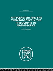 Wittgenstein and the Turning Point in the Philosophy of Mathematics ebook by S.G. Shanker