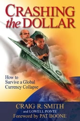 Crashing the Dollar: How to Survive a Global Currency Crisis ebook by Craig R. Smith,Lowell Ponte