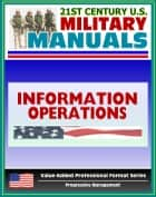 21st Century U.S. Military Manuals: Information Operations Field Manual - FM 100-6 ebook by Progressive Management