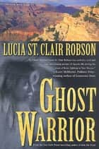 Ghost Warrior ebook by Lucia St. Clair Robson